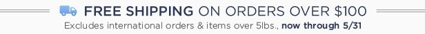 Free Shipping On Orders Over $100, Now Through 5/31