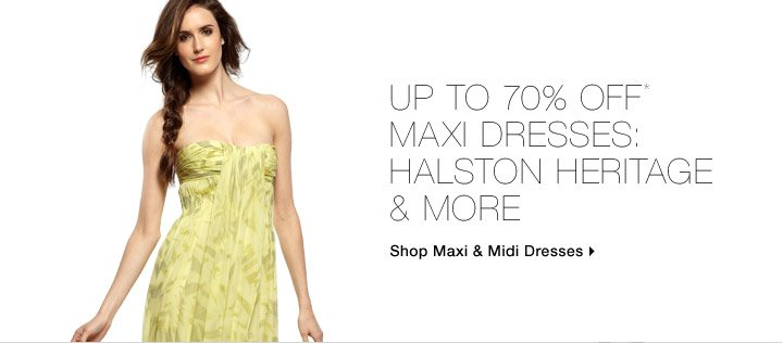 Up To 70% Off* Maxi Dresses: Halston Heritage & More