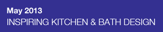 May 2013 – INSPIRING KITCHEN & BATH DESIGN