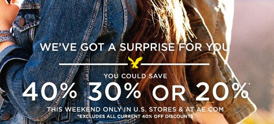 We've Got A Surprise For You | You Could Save 40% 30% Or 20%* This Weekend Only In U.S. Stores & At AE.com | *Cannot Be Combined With Any Other Offer
