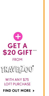 +GET A$20 GIFT***FROMTRAVELZOO®WITH ANY $75LOFT PURCHASE