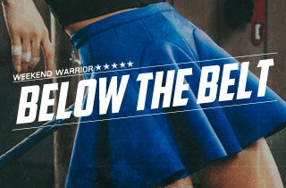 Weekend Warrior: Below The Belt