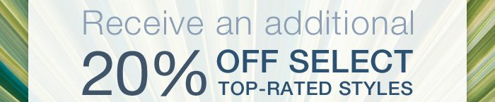 Receive an additional 20% off select top-rated styles
