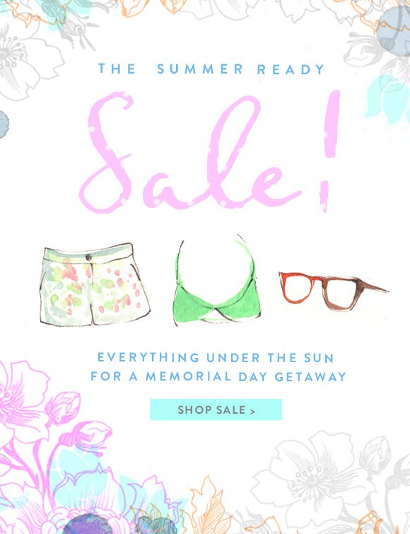 The Summer Ready Sale! Everything under the sun for a Memorial Day Getaway! Shop sale...