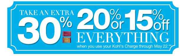 Take an EXTRA 30%, 20% or 15% Off everything when you use your Kohl's Charge through May 22.