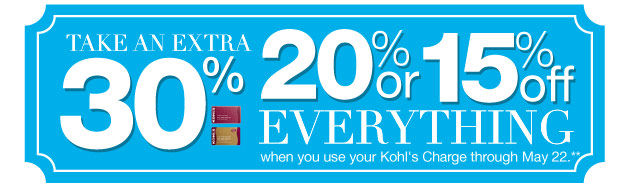 Take an EXTRA 30%, 20% or 15% Off everything when you use your Kohl's