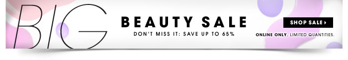 Beauty sale. Don't miss it. Save up to 65%. Shop sale. Online only. Limited quantities.