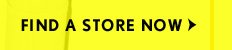 FIND A STORE NOW