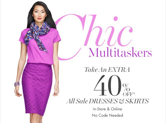 Chic Multitaskers Take An Extra 40% Off* All Sale Dresses & Skirts  In–Store & Online No Code Needed