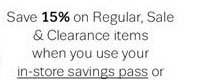 Save 15% on Regular, Sale & Clearance items when you use your in-store savings pass or