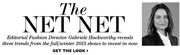 THE NET NET Editorial Fashion Director Gabriele Hackworthy reveals three trends from the fall/winter 2013 shows to invest in now