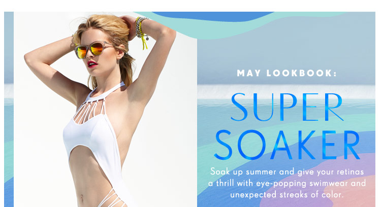 May Lookbook: Super Soaker