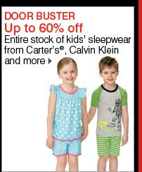 DOOR BUSTER Up to 60% off Entire stock of kids' sleepwear from Carter's®, Calvin Klein and more