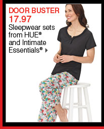 DOOR BUSTER 17.97 Sleepwear sets from HUE® and Intimate Essentials®