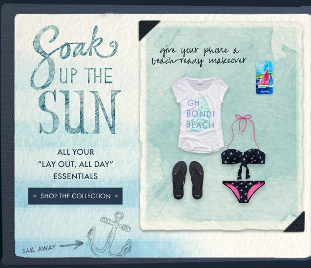 "Soak up the sun. ALL YOUR ""LAY  OUT, ALL DAY"" ESSENTIALS. SHOP THE COLLECTION"