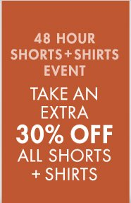 48 HOUR SHORTS + SHIRTS EVENT - TAKE AN EXTRA 30% OFF ALL SHORTS + SHIRTS