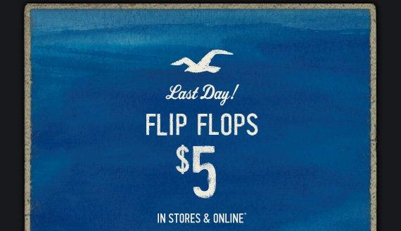 Last Day! FLIP FLOPS $5 IN STORES & ONLINE*