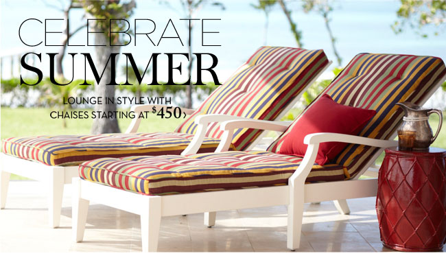 CELEBRATE SUMMER - LOUNGE IN STYLE WITH CHAISES STARTING AT $450
