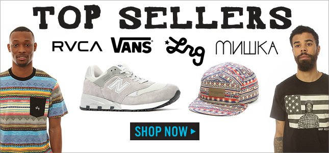 Top Sellers: RVCA, LRG, Mishka, Vans and more