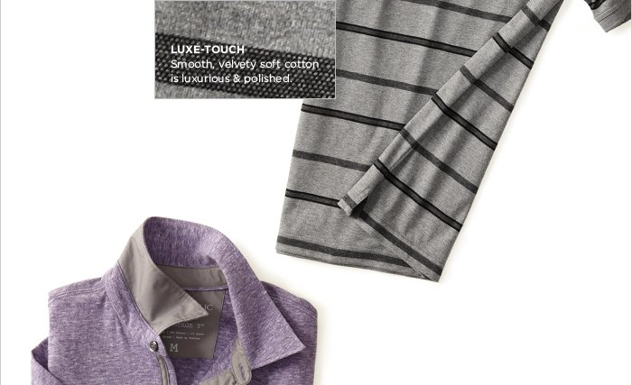 LUXE-TOUCH | Smooth, velvety soft cotton is luxurious & polished.