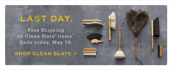 Last Day. Free Shipping on Clean  Slate™ items.** Ends today, May 19.