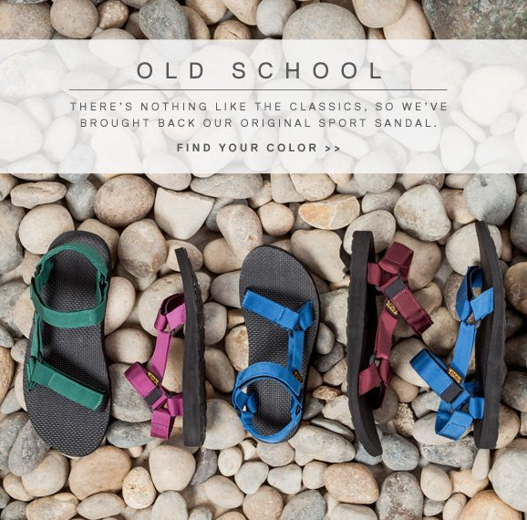 OLD SCHOOL - THERE'S NOTHING LIKE THE CLASSICS, SO WE'VE BROUGHT BACK OUR ORIGINAL SPORT SANDAL. - FIND YOUR COLOR >>
