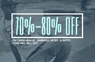 70%-80% Off. Ft. Analog, Marshall Artist, & Entity