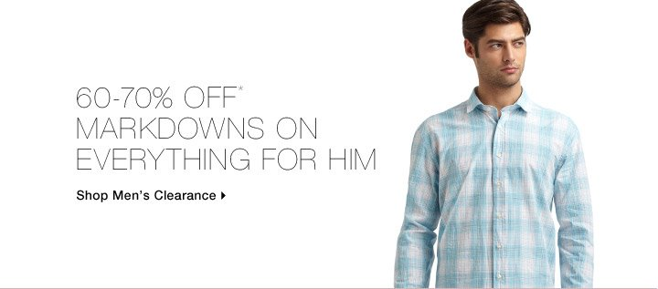 60-70% Off* Markdowns On Everything For Him