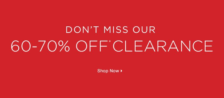 Don't Miss Our 60-70% Off* Clearance