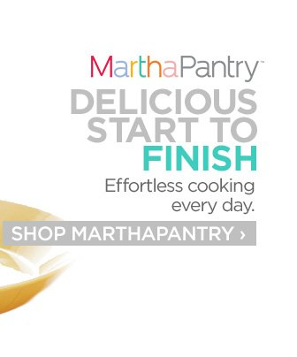 MarthaPantry. DELICIOUS START TO FINISH. Effortless cooking every day. SHOP MARTHAPANTRY›