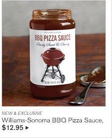 NEW & EXCLUSIVE -- Williams-Sonoma BBQ Pizza Sauce, $12.95