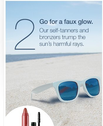 2. Go for a faux glow. Our self-tanners and bronzers  trump the sun's harmful rays.