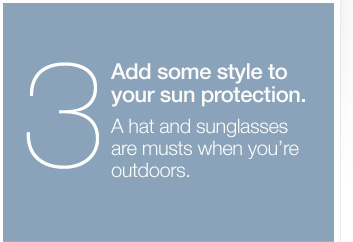 3. Add some style to your sun protection. A hat and  sunglasses are musts when you're outdoors.