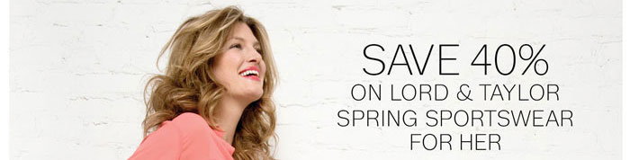 Save 40% on Lord & Taylor Spring Sportswear for her