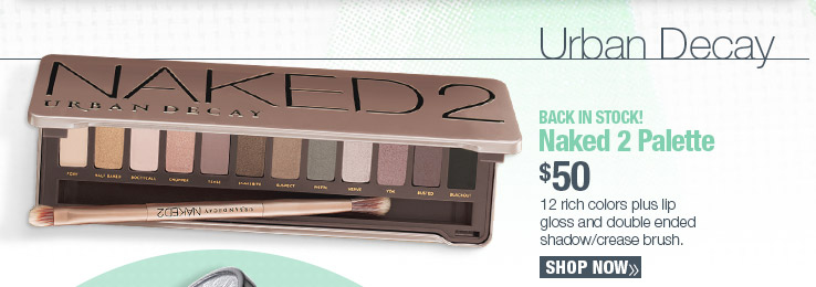 BACK IN STOCK! Urban Decay Naked 2 Palette $50 SHOP NOW.