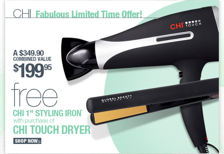 """Fabulous Limited Tim Offer! FREE Chi 1"""" Styling Iron with purchase of CHI Touch Dryer! $199.95 A $349.90 COMBINED VALUE! SHOP NOW."""