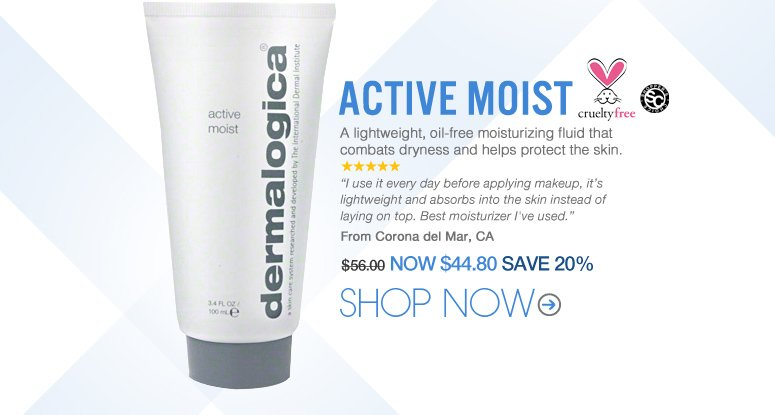 """5 stars Shopper's choice, cruelty free Dermalogica – Active Moist A lightweight, oil-free moisturizing fluid that combats dryness and helps protect the skin. """"I use it every day before applying makeup, it's lightweight and absorbs into the skin instead of laying on top. Best moisturizer I've used."""" – Corona del Mar, CA Price: $56 Now: $44.80 SAVE 20% Shop Now>>"""