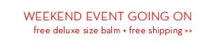 WEEKEND EVENT GOING ON free deluxe size balm + free shipping.
