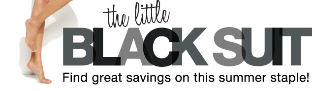 the little BLACK SUIT. Find great savings on this summer staple.
