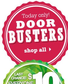 Today only! Doorbusters. SHOP ALL