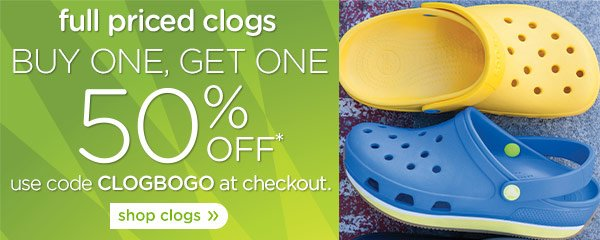 full priced clogs - Buy One, Get One 50% Off* use code CLOGBOGO at checkout. shop clogs