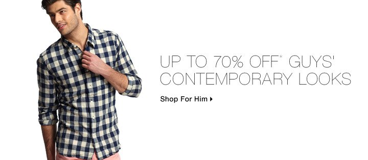 Up To 70% Off* Guys' Contemporary Looks