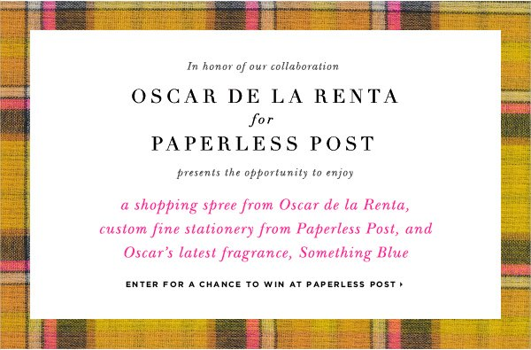 In honor of our collaboration Oscar de la Renta for Paperless Post presents an opportunity to enjoy a shopping spree from Oscar de la Renta, custom fine stationery from Paperless Post and Oscar's latest fragrance, Something Blue ENTER FOR YOUR CHANCE TO WIN AT PAPERLESS POST