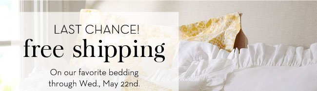 LAST CHANCE! FREE SHIPPING - On our favorite bedding through Wed., May 22nd.