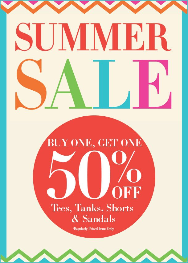 SUMMER SALE! Buy One, Get One 50% OFF Tees, Tanks, Shorts and Sandals! Regularly priced items only. SHOP NOW!