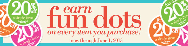 Stop in and receive FUN DOTS for every item you purchase! The More You Buy Now, The More You Save Later! Shop Now!
