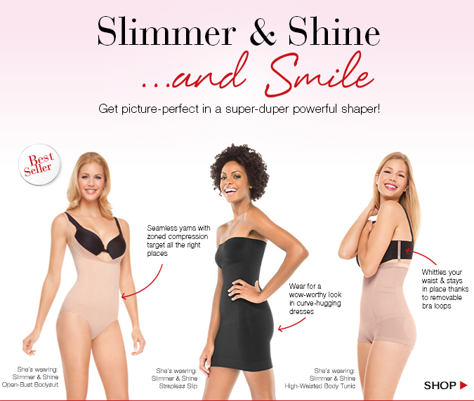 Slimmer & Shine...and Smile! Get picture-perfect in a super-duper powerful shaper