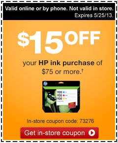 $15 off  your HP ink order of $75 or more.† In-store coupon code: 73276.  Valid in store only. Expires 5/25/13. Get in-store coupon.