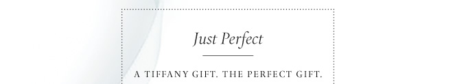 Just Perfect: A Tiffany gift. The perfect gift.