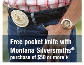 Free pocket knife with Montana Silversmiths® purchase of $50 or more